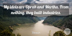Oprah Quotes, Thalia Quote About Oprah: My Idols Are Oprah And...