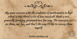 Danica McKellar Quote About Fun, School, Math: My Main Concern With The...