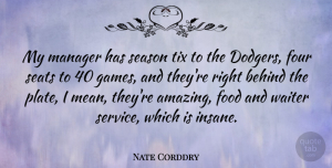 Nate Corddry Quote About Amazing, Behind, Food, Four, Manager: My Manager Has Season Tix...