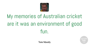 Australian Quotes, Tom Moody Quote About Australian, Cricket, Environment, Good: My Memories Of Australian Cricket...