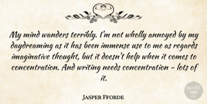 Jasper Fforde Quote About Annoyed, Concentration, Help, Immense, Lots: My Mind Wanders Terribly Im...