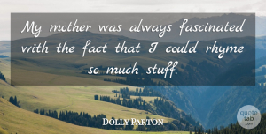 Mother Quotes, Dolly Parton Quote About Mother, Stuff, Facts: My Mother Was Always Fascinated...