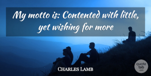 Charles Lamb Quote About Contentment, Wish, Littles: My Motto Is Contented With...