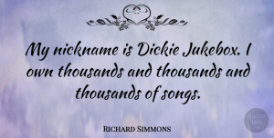 Nicknames Quotes, Richard Simmons Quote About Song, Nicknames, Jukebox: My Nickname Is Dickie Jukebox...