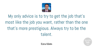 Job Quotes, Ezra Klein Quote About Job: My Only Advice Is To...