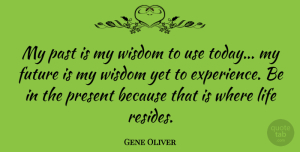 Future Quotes, Gene Oliver Quote About American Athlete, Future, Life, Past, Present: My Past Is My Wisdom...