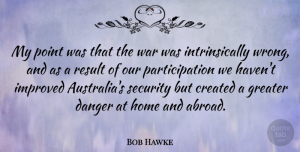 Australia Quotes, Bob Hawke Quote About War, Home, Australia: My Point Was That The...