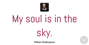 William Shakespeare Quote About Faith, Sky, Flying: My Soul Is In The...