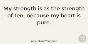 Inspirational Quotes, Alfred Lord Tennyson Quote About Inspirational, Strength, Heart: My Strength Is As The...