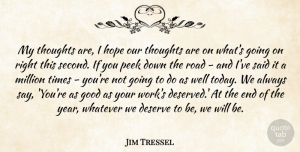 Hope Quotes, Jim Tressel Quote About Deserve, Good, Hope, Million, Peek: My Thoughts Are I Hope...