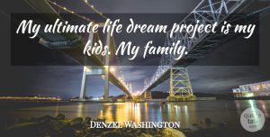 Success Quotes, Denzel Washington Quote About Life, Family, Success: My Ultimate Life Dream Project...