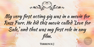Terrence J Quote About Acting, Firsts, Roles: My Very First Acting Gig...