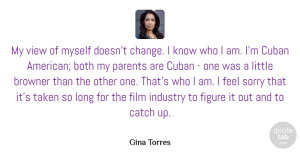 Both Quotes, Gina Torres Quote About Both, Catch, Change, Cuban, Figure: My View Of Myself Doesnt...
