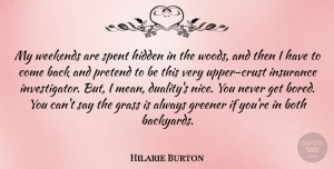 Hilarie Burton Quote About Nice, Mean, Weekend: My Weekends Are Spent Hidden...