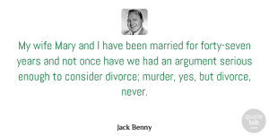 Years Quotes, Jack Benny Quote About Best Love, Divorce, Years: My Wife Mary And I...