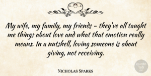 Love Quotes, Nicholas Sparks Quote About Love, Friendship, Family: My Wife My Family My...
