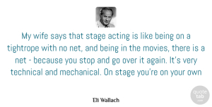 Acting Quotes, Eli Wallach Quote About Wife, Acting, Stage: My Wife Says That Stage...