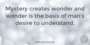 Neil Armstrong Quote About Inspirational, Life, Inspiring: Mystery Creates Wonder And Wonder...
