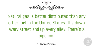 Fuel Quotes, T. Boone Pickens Quote About Fuel, Gas, United: Natural Gas Is Better Distributed...