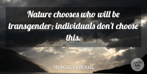 Mercedes Ruehl Quote About Individual, Transgender: Nature Chooses Who Will Be...