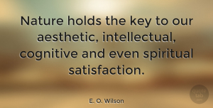 Nature Quotes, E. O. Wilson Quote About Spiritual, Nature, Keys: Nature Holds The Key To...