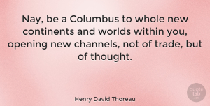 Change Quotes, Henry David Thoreau Quote About Change, Workout, Thoughtful: Nay Be A Columbus To...