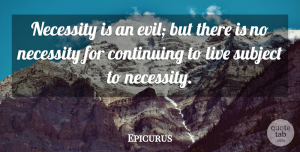 Epicurus Quote About Evil, Continuing, Subjects: Necessity Is An Evil But...
