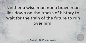 Wise Quotes, Dwight D. Eisenhower Quote About Life, Change, Wise: Neither A Wise Man Nor...