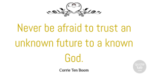Future Quotes, Corrie Ten Boom Quote About Trust, Faith, Future: Never Be Afraid To Trust...