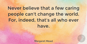 Change Quotes, Margaret Mead Quote About Inspirational, Change, Kindness: Never Believe That A Few...