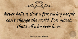 Kindness Quotes, Margaret Mead Quote About Inspirational, Change, Kindness: Never Believe That A Few...