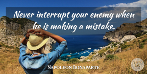 Witty Quotes, Napoleon Bonaparte Quote About Witty, Funny Inspirational, Business: Never Interrupt Your Enemy When...