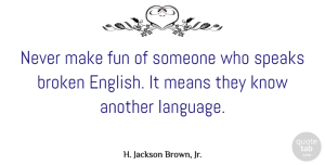H. Jackson Brown, Jr. Quote About Fun, Mean, Broken: Never Make Fun Of Someone...