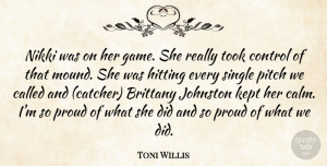 Toni Willis Quote About Control, Hitting, Kept, Pitch, Proud: Nikki Was On Her Game...
