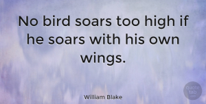 Love Quotes, William Blake Quote About Love, Motivational, Cute: No Bird Soars Too High...