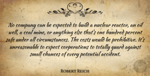 Expected Quotes, Robert Reich Quote About Against, Build, Chances, Coal, Costs: No Company Can Be Expected...