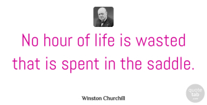 Winston Churchill Quote About Horse, Animal, Cowboy: No Hour Of Life Is...
