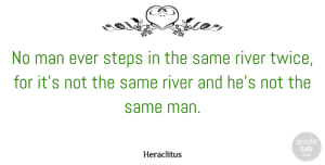 Journey Quotes, Heraclitus Quote About Journey, Men, Fishing: No Man Ever Steps In...