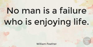 Positive Quotes, William Feather Quote About Positive, Fun, Inspirational Life: No Man Is A Failure...