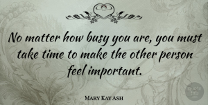 Mary Kay Ash Quote About Inspirational, Friendship, Kindness: No Matter How Busy You...