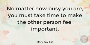 Inspirational Quotes, Mary Kay Ash Quote About Inspirational, Friendship, Kindness: No Matter How Busy You...