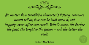Future Quotes, Sarah MacLean Quote About Brighter, Built, Darker, Future, History: No Matter How Troubled A...