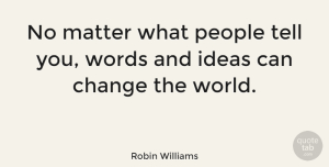 Change Quotes, Robin Williams Quote About Inspirational, Change, Philosophy: No Matter What People Tell...