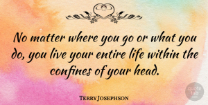 Terry Josephson Quote About American Athlete, Confines, Entire, Life, Living: No Matter Where You Go...