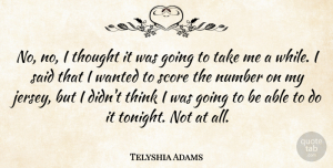 Telyshia Adams Quote About Number, Score: No No I Thought It...