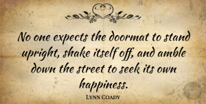 Expects Quotes, Lynn Coady Quote About Doormat, Expects, Happiness, Itself, Shake: No One Expects The Doormat...