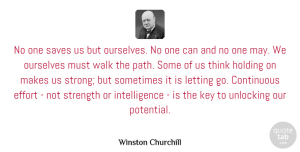 Winston Churchill Quote About Letting Go, Strong, Thinking: No One Saves Us But...