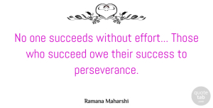 Perseverance Quotes, Ramana Maharshi Quote About Perseverance, Effort, Succeed: No One Succeeds Without Effort...