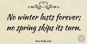 Hope Quotes, Hal Borland Quote About Inspirational, Meaningful, Hope: No Winter Lasts Forever No...