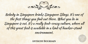 Travel Quotes, Anthony Bourdain Quote About Travel, Crazy, Culture: Nobody In Singapore Drinks Singapore...
